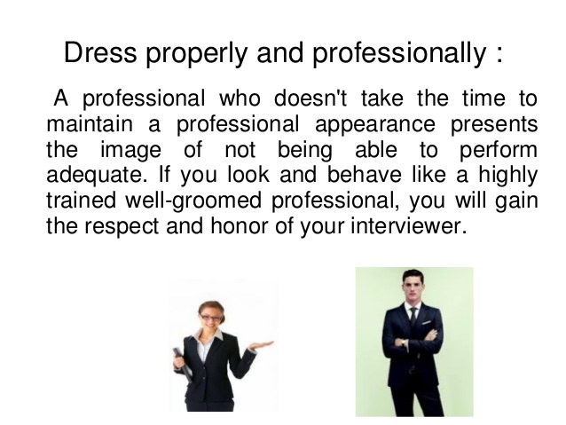 Dress professionally and sensibly to engender respect and social engagement